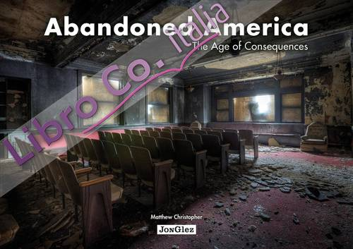 Abandoned America. The age of consequences. Ediz. illustrata