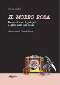 Il morbo rosa ovvero di come la gaia peste si diffuse nella bella Verona.