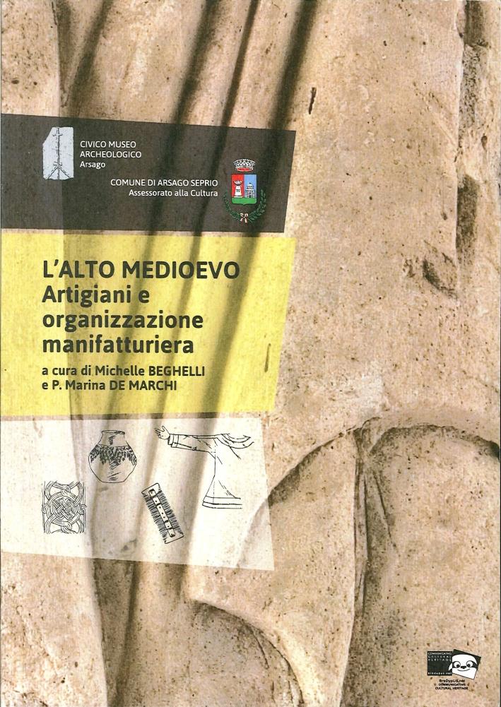 L'Alto Medioevo. Artigiani e Organizzazione Manifatturiera. Atti delle Giornata di Studi. (Arsago Seprio, 15 Novembre 2013).