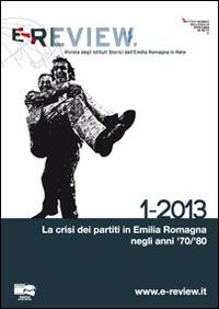 E-review. Rivista degli istituti storici dell'Emilia Romagna in rete (1-2013). La crisi dei partiti in emilia romagna negli anni '70/'80.