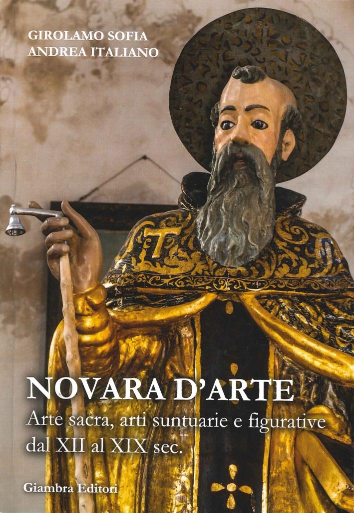 Novara d'arte. Arte sacra, arti suntuarie e figurative dal XII al XIX sec