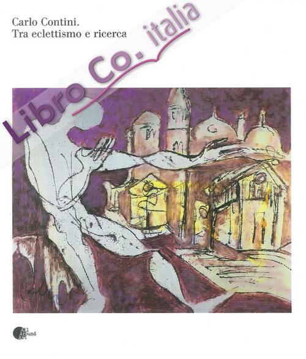 Carlo Contini. Tra eclettismo e ricerca.