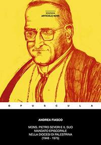 Mons. Pietro Severi e il suo mandato episcopale nella diocesi Prenestina (1948-1975)