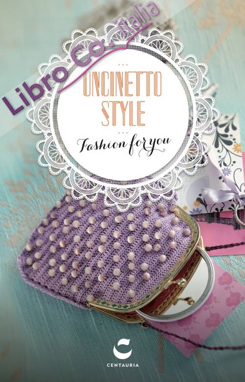 Uncinetto style. Fashion for you. Ediz. illustrata. Con gadget
