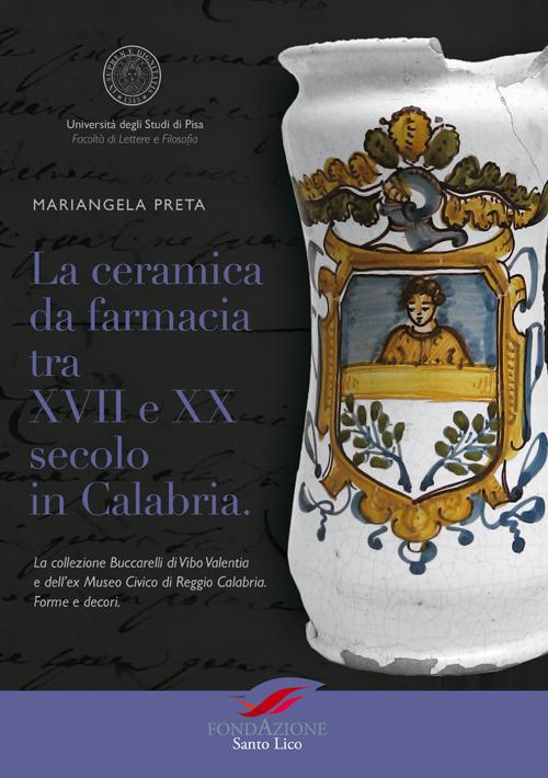 La ceramica da farmacia tra XVII e XX secolo in Calabria. La collezione Buccarelli di Vibo Valentia e dell'ex Museo Civico di Reggio Calabria. Forme e decori