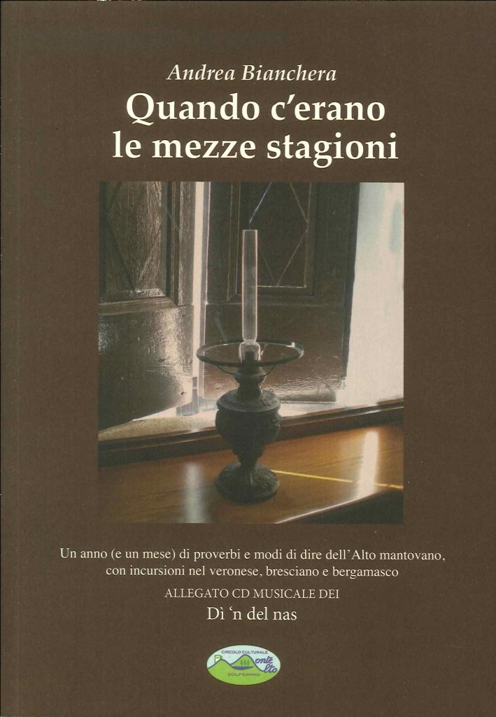 Quando C'Erano le Mezze Stagioni. Un Anno (E un Mese) di Proverbi e Modi di Dire Dell'Alto Mantovano, con Incursioni nel Veronese, Bresciano... [con CD Audio].