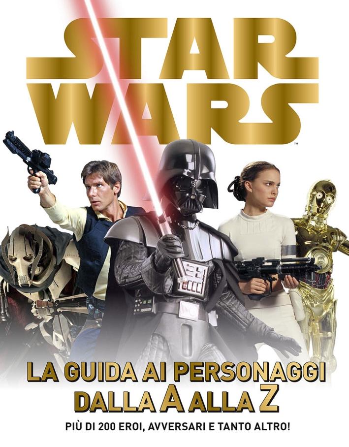Star Wars. La guida ai personaggi dalla A alla Z. Ediz. illustrata