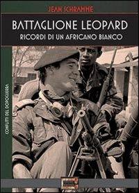 Battaglione Leopard. Ricordi di un africano bianco.