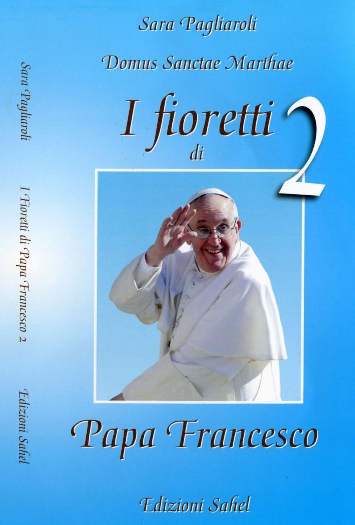 I fioretti di papa Francesco. Vol. 2.