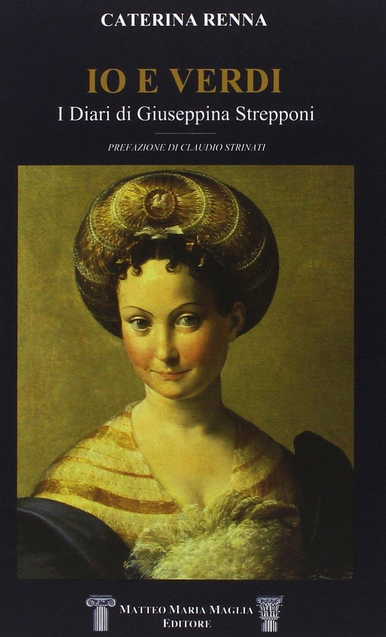 Io e Verdi. I diari di Giuseppina Strepponi.
