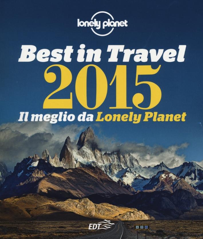 Best in travel 2015. Il meglio da Lonely Planet. Ediz. illustrata