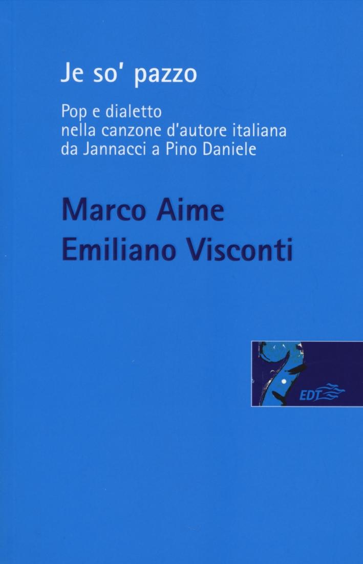 Je so' pazzo. Pop e dialetto nella canzone d'autore italiana da Jannacci a Pino Daniele.