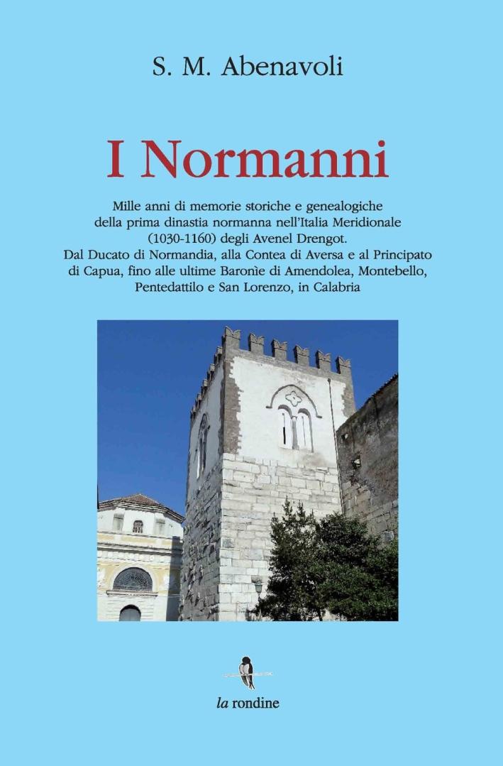 I Normanni. Mille anni di memorie storiche e genealogiche della prima dinastia normanna nell'Italia meridionale (1030-1160)...