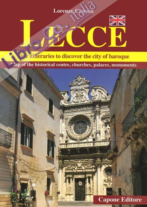 Lecce. Five Itineraris To Discover the City of Baroque