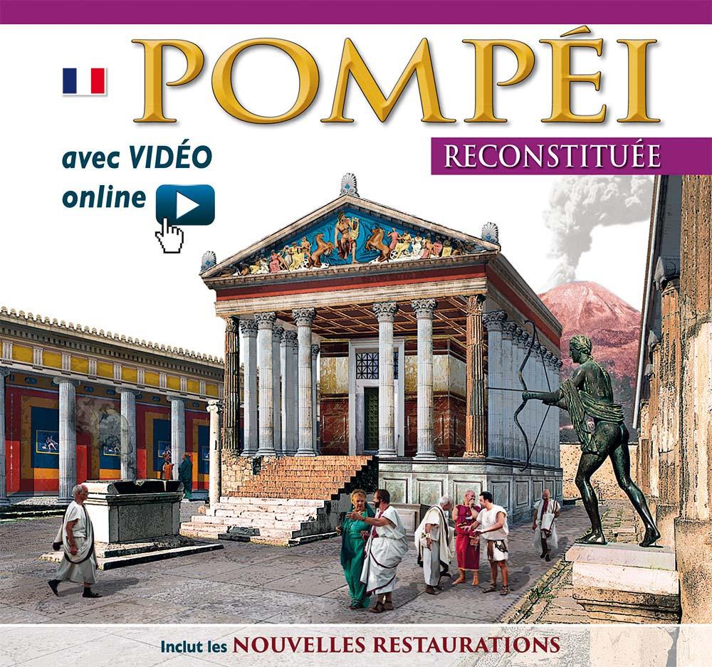 Pompei ricostruita. Pompèi Reconstituèe. Avec video online