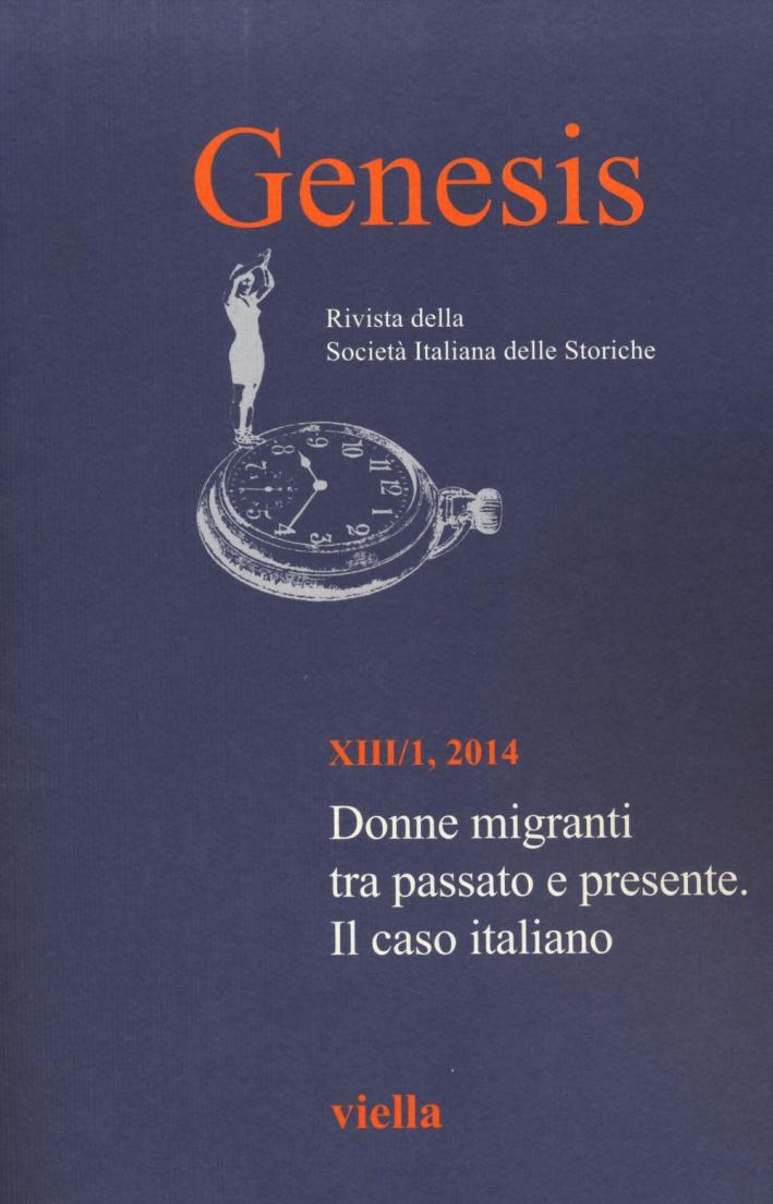 Genesis. Rivista della Società italiana delle storiche (2014). Vol. 1: Donne migranti tra passato e presente. Il caso italiano