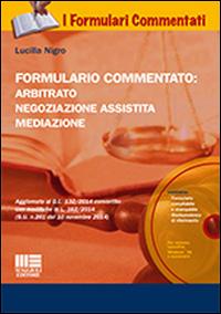 Formulario commentato: arbitrato, negoziazione assistita, mediazione. Con CD-ROM.