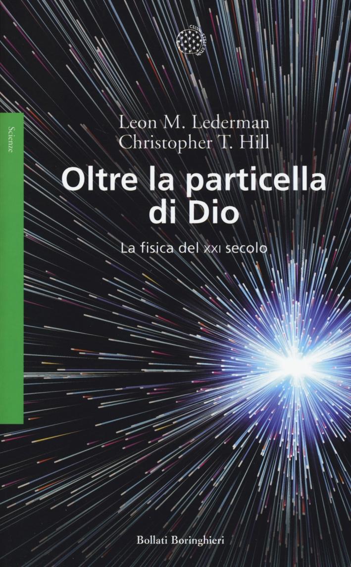 Oltre la particella di Dio. La fisica del XXI secolo