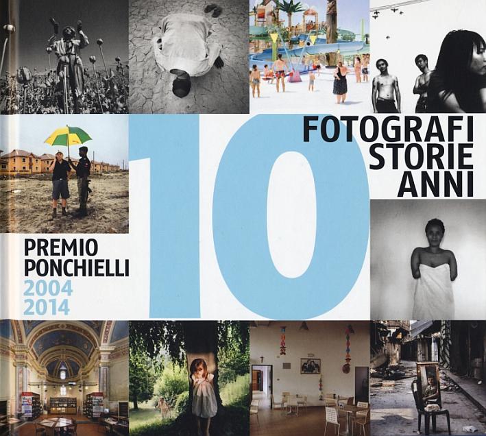 10 fotografi 10 storie 10 anni. Ediz. illustrata