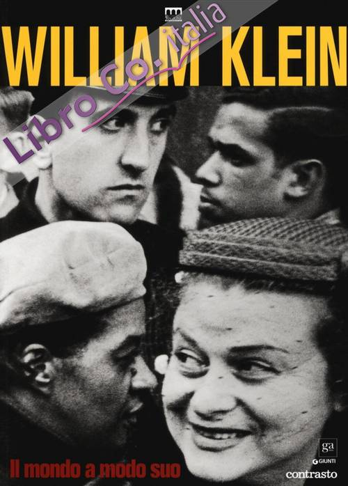 William Klein. Il mondo a modo suo. Ediz. illustrata