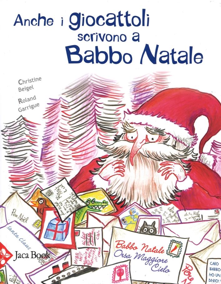 Anche i giocattoli scrivono a Babbo Natale. Ediz. illustrata