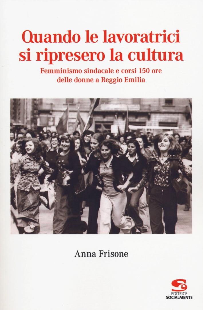 Quando le lavoratrici si ripresero la cultura. Femminismo sindacale e corsi 150 ore delle donne a Reggio Emilia