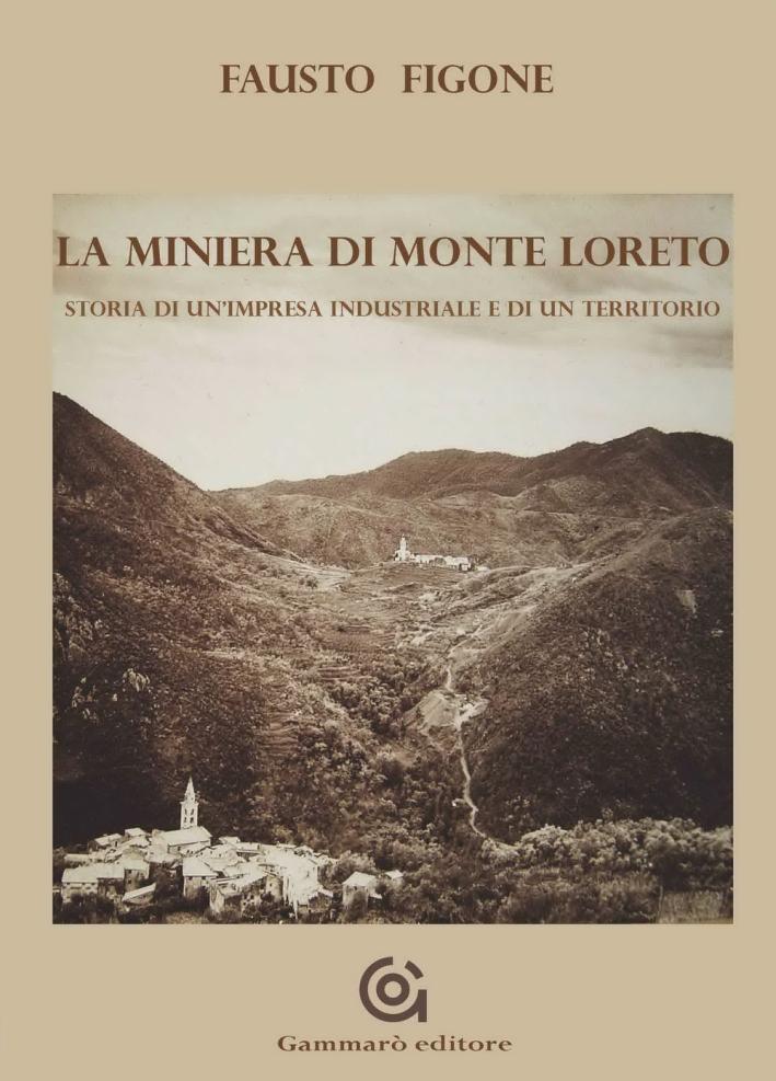 La miniera di Monte Loreto. Storia di un'impresa industriale e di un un territorio
