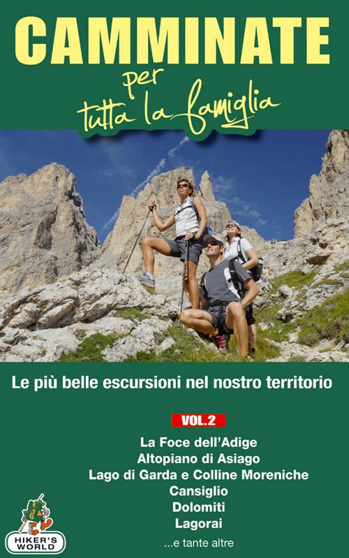 Camminate per tutta la famiglia. Vol. 2: Foce dell'Adige, Altopiano di Asiago, Lago di Garda e Colline Moreniche, Cansiglio, Dolomiti, Lagorai....