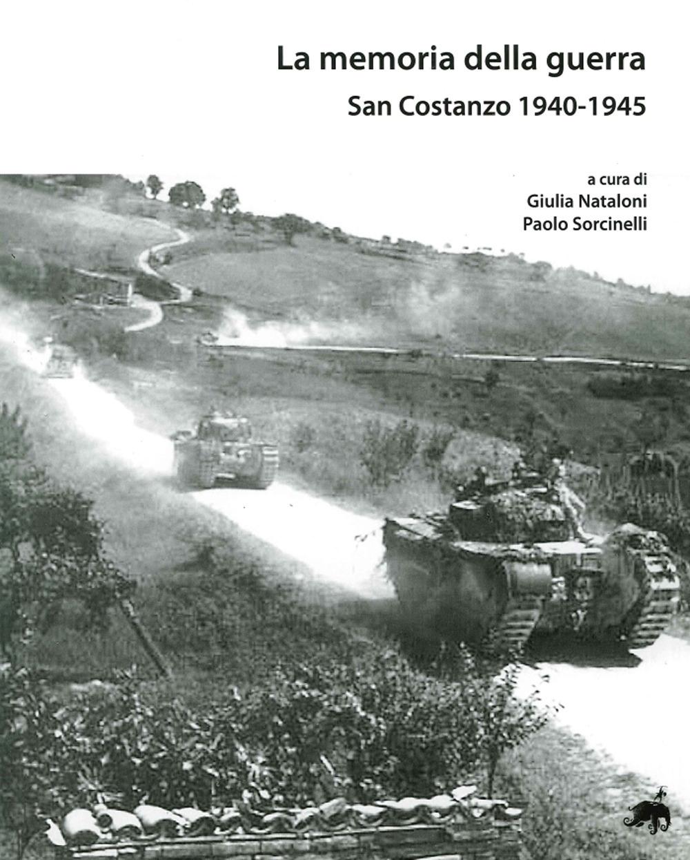 La Memoria della Guerra. San Costanzo 1940-1945