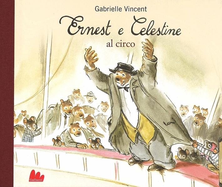Ernest e Celestine al circo. Ediz. illustrata