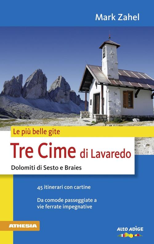 Le più belle gite. Tre Cime di Lavaredo Dolomiti di Sesto e Braies da comode passegiate a vie ferrate impegnative