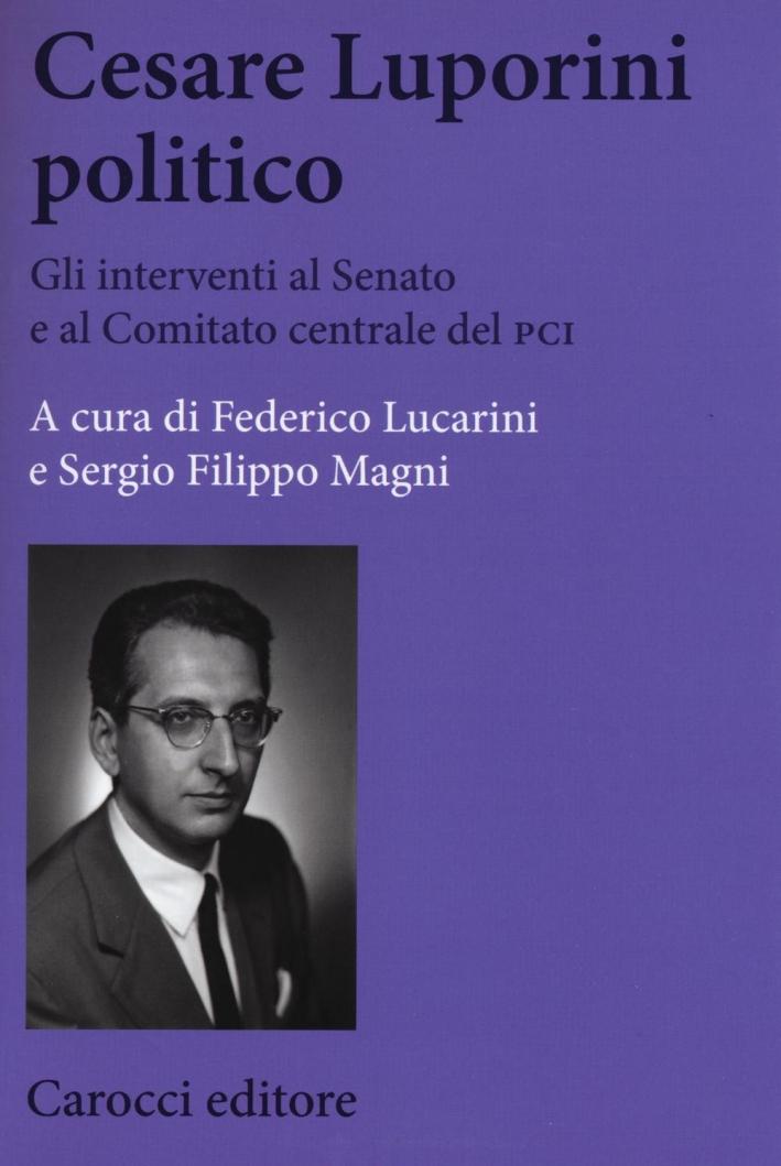Cesare Luporini politico. Gli interventi al Senato e al Comitato centrale del PCI (1958-1991)