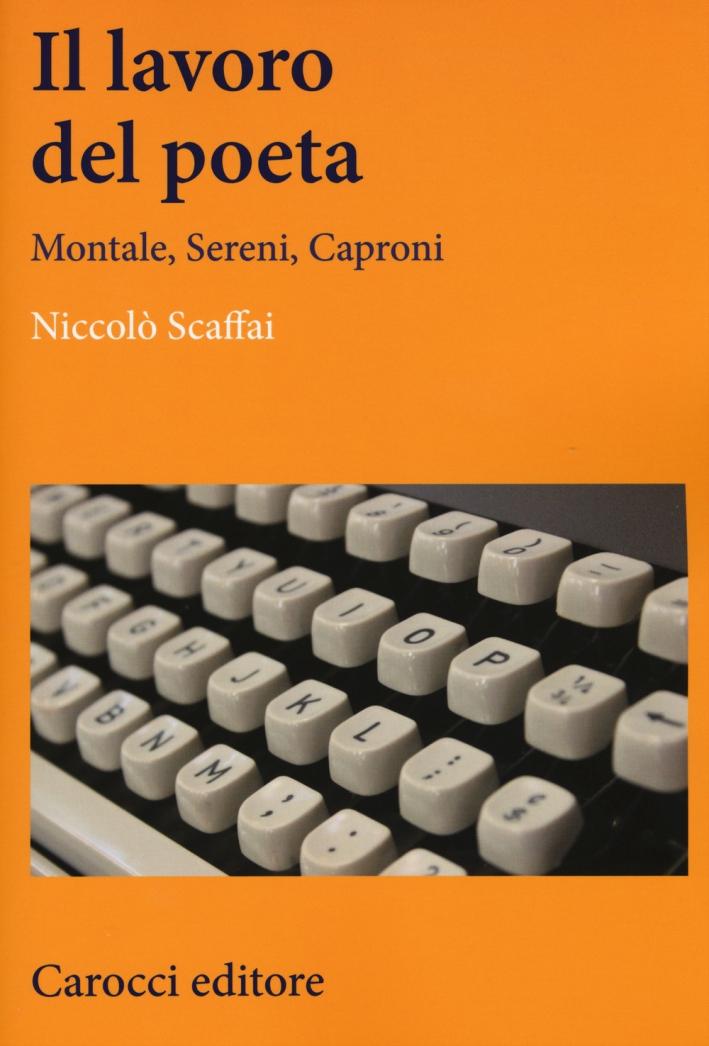 Il Lavoro del Poeta. Montale, Sereni, Caproni