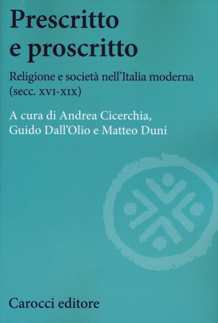 Prescritto e proscritto. Religione e società nell'Italia moderna (secc. XVI-XIX)