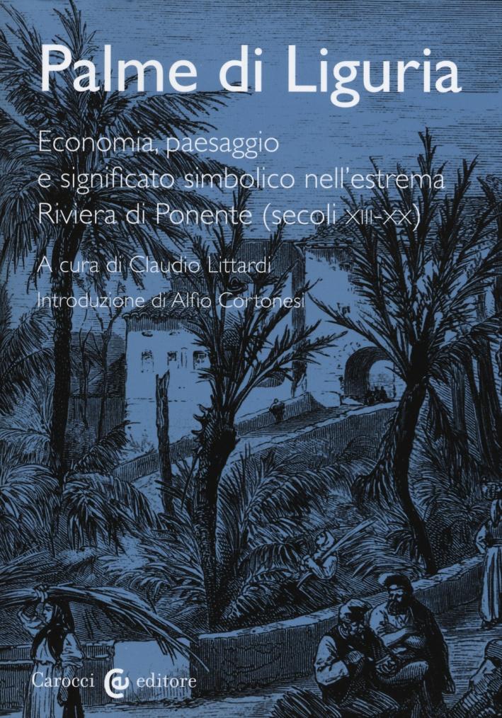 Palme di Liguria. Economia, paesaggio e significato simbolico nell'estrema Riviera di Ponente (secoli XII-XX)