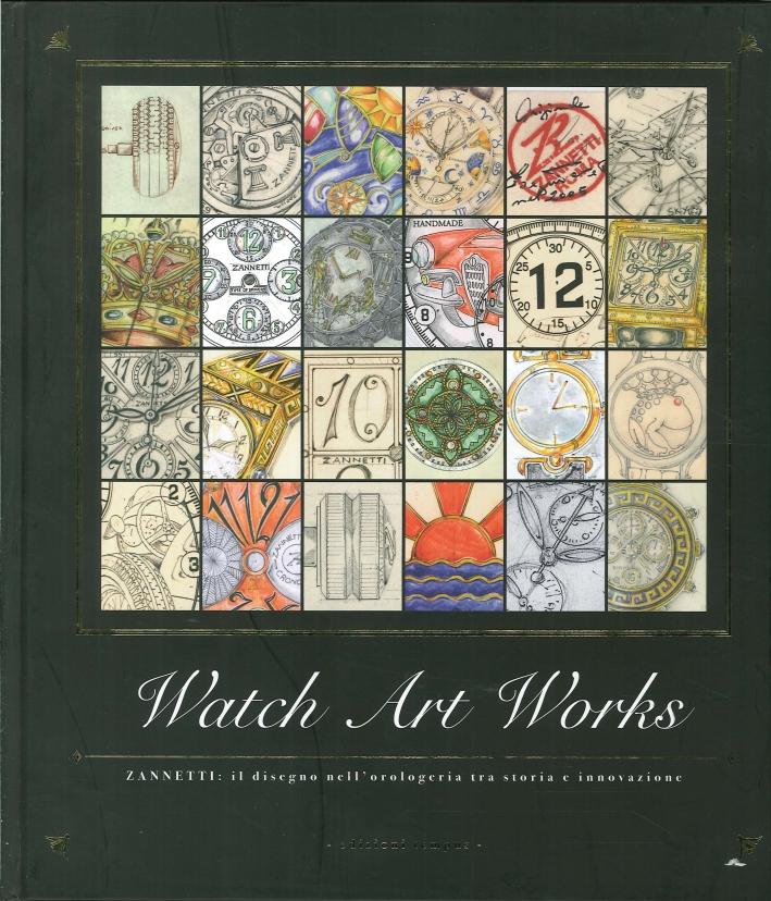 Watch Art Works. The Art of Time. Zanetti: il Disegno nell'Orologeria tra Storia e Innovazione. Italian Lifestile.