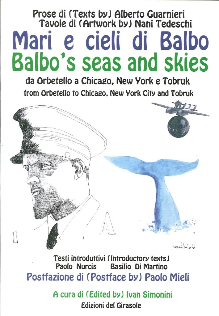 Mari e Cieli di Balbo. Da Orbetello a Chicago, New York e Tobruk. Balbo'S Seas and Skies. From Orbetello To Chicago, New York and Tobruk.