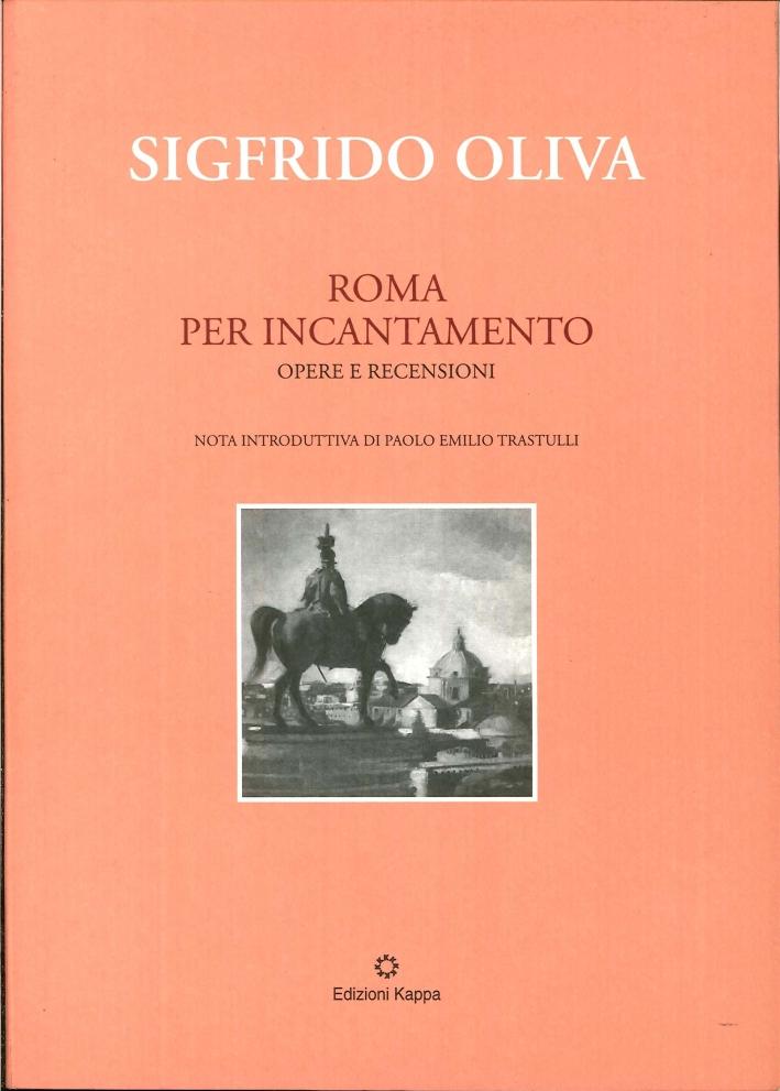 Sigfrido Oliva. Roma per Incantamento. Opere e Recensioni.