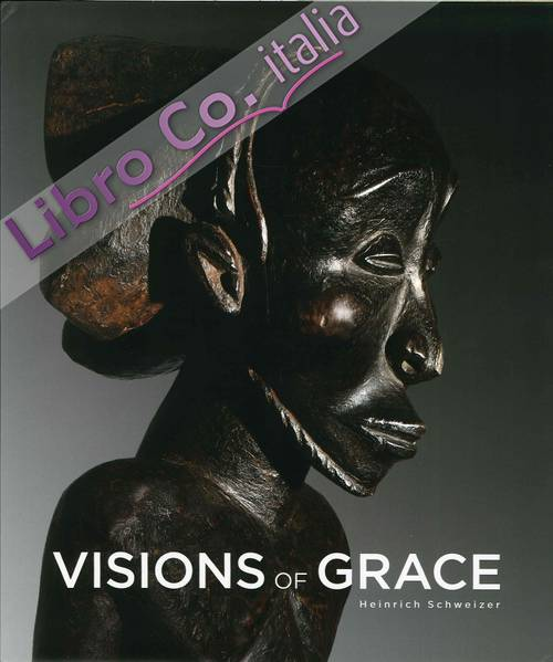 Visions of Grace. 100 African Masterpieces From the Collection of Daniel and Marian Malcolm