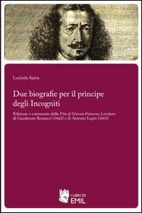 Due biografie per il principe degli Incogniti. Edizione e commento della Vita di Giovan Francesco Loredano di Gaudenzio Brunacci (1662) e di Antonio Lupis (1663)
