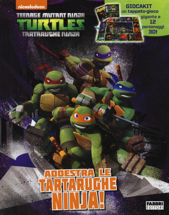 Addestra le tartarughe Ninjia! Turtles Tartarughe Ninja. Ediz. illustrata. Con gadget