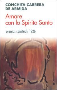 Amare con lo Spirito Santo. Esercizi spirituali 1926