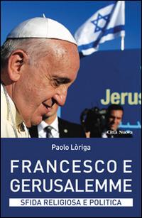 Francesco e Gerusalemme. Sfida religiosa e politica
