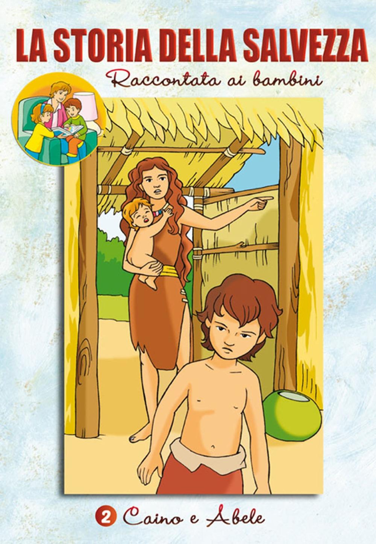 La Storia della salvezza raccontata ai bambini. Vol. 2: Caino e Abele.