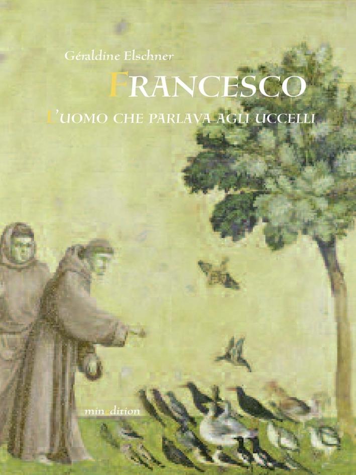 Francesco l'uomo che parlava agli uccelli. Ediz. illustrata