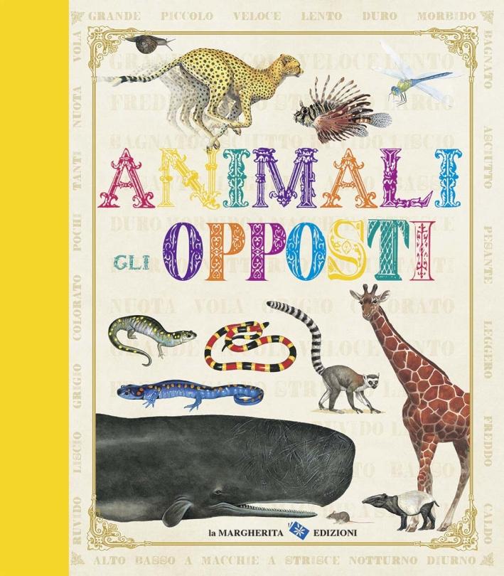 Animali. Gli opposti. Ediz. illustrata