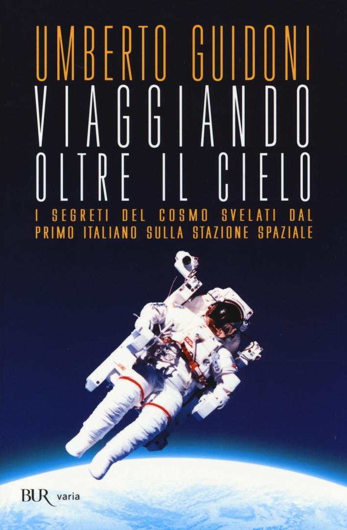 Viaggiando oltre il cielo. I segreti del cosmo svelati dal primo italiano sulla stazione spaziale