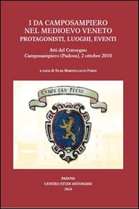 I Da Camposampiero nel Medioevo Veneto. Protagonisti, Luoghi, Eventi