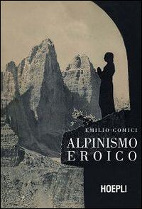 Alpinismo eroico (rist. anast., Milano 1942)