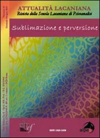 Attualità lacaniana. Rivista della Scuola Lacaniana di Psicoanalisi. Vol. 1: Sublimazione e perversione